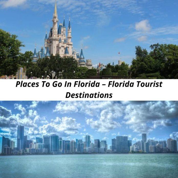 Places To Go In Florida – Florida Tourist Destinations